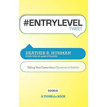 Entryleveltweet Book01 Taking Your Career from Classroom to Cubicle by Huhman & Heather R.
