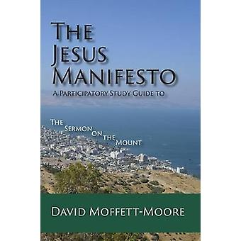 The Jesus Manifesto A Participatory Study Guide to The Sermon on the Mount by MoffettMoore & David