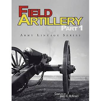 Field Artillery Part 1 Army Lineage Series by McKenney & Janice E.