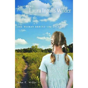 Becoming Laura Ingalls Wilder by John E. Miller