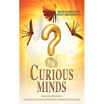 Curious Minds a Series of Sociological  Psychological Essays for Undergraduates by Adom & Hellen