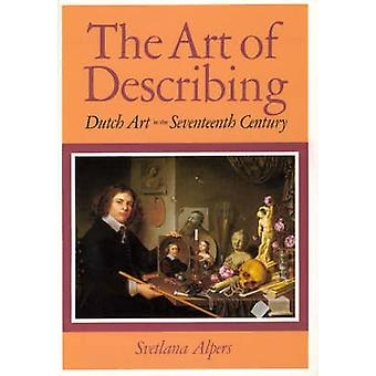 The Art of Describing - Dutch Art in the Seventeenth Century (New edit