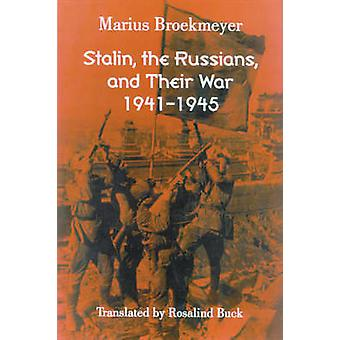 Stalin - the Russians - and Their War - 1941-1945 by Marius J. Broekme