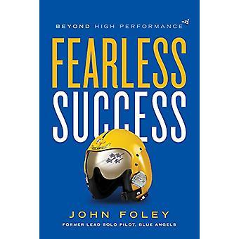 Fearless Success - Beyond High Performance by John Foley - 97806921298