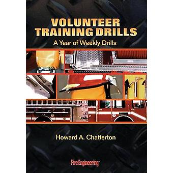 Volunteer Training Drills - A Year of Weekly Drills by Howard Chattert