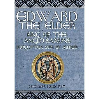Edward the Elder - King of the Anglo-Saxons - Forgotten Son of Alfred