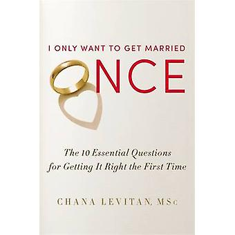 I Only Want to Get Married Once - The 10 Essential Questions for Getti