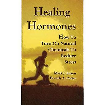 Healing Hormones - How To Turn On Natural Chemicals to Reduce Stress b