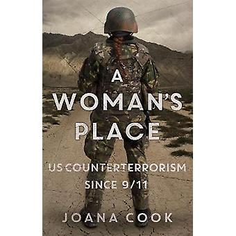 A Woman's Place - U.S. Counterterrorism Since 9/11 by Joana Cook - 978