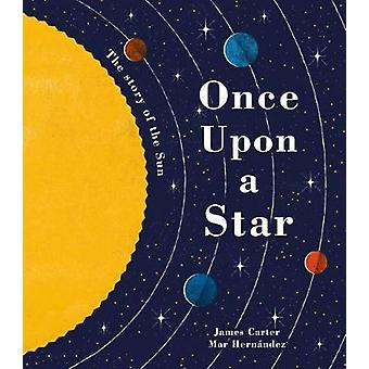 Once Upon a Star - The Story of Our Sun by James Carter - 978184857891