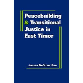 Peacebuilding and Transitional Justice in East Timor by James DeShaw