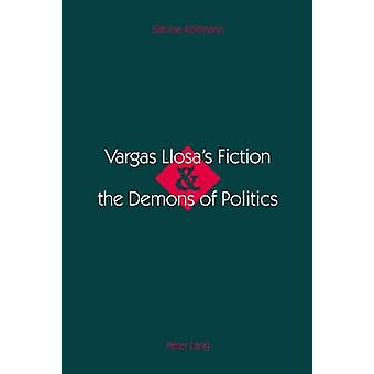 Vargas Llosa's Fiction & the Demons of Politics by Sabine Kollmann -