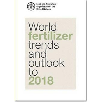 World Fertilizer Trends and Outlook to 2018 door Food and Agriculture O