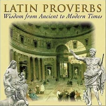 Latin Proverbs - Wisdom from Ancient to Modern Times by Waldo E. Sweet