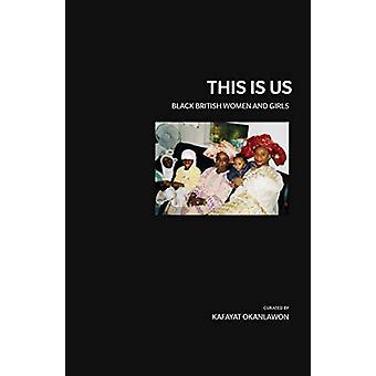 This is Us - Black - British and Female by Kafayat Okanlawon - 9781999