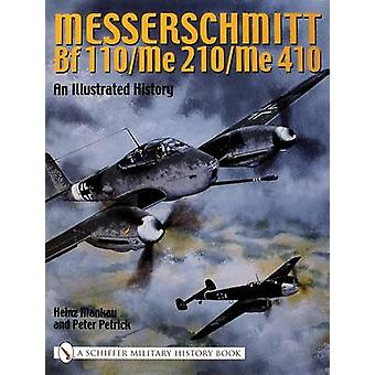 Messerschmitt Bf 110Me 210Me 410 An Illustrated History by Heinz Mankau