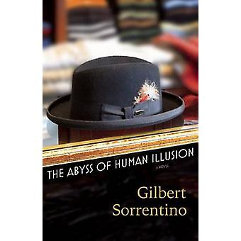 The Abyss of Human Illusion by Gilbert Sorrentino - Christopher Sorre