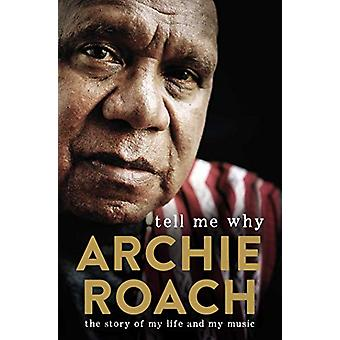 Tell Me Why - The Story of My Life and My Music by Archie Roach - 9781