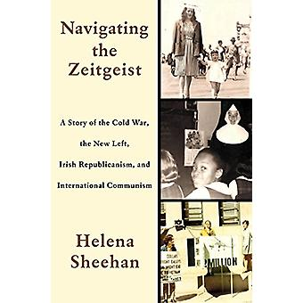 Navigating the Zeitgeist - A Story of the Cold War - the New Left - Ir
