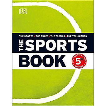 The Sports Book - The Sports*The Rules*The Tactics*The Techniques by D