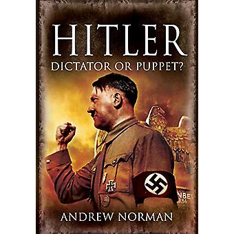 Hitler - Dictator or Puppet? by Andrew Norman - 9781526766663 Book