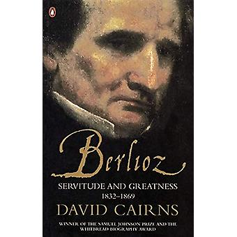 Berlioz - Servitude and Greatness 1832-1869 by David Cairns - 97801419