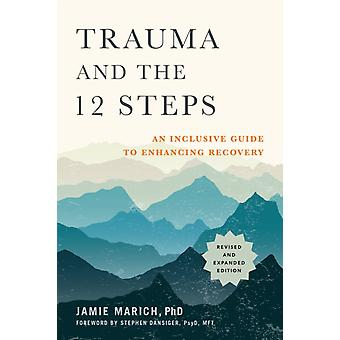 Trauma and the 12 Steps An Inclusive Guide to Enhancing Recovery par Jamie Marich