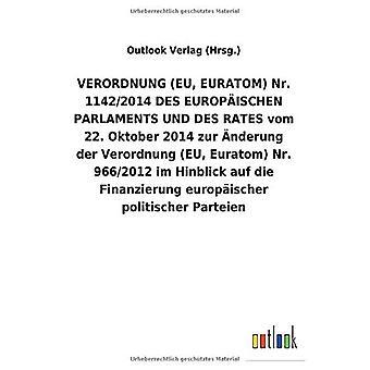 VERORDNUNG (EU, EURATOM) NR. 1142/2014 DES EUROPA ISCHEN PARLAMENTS UND DES RATES vom 22. Oktober 2014 zur A nderung der Verordnung (EU, Euratom) Nr. 966/2012 im Hinblick auf die Finanzierung europ ischer politischer Parteien