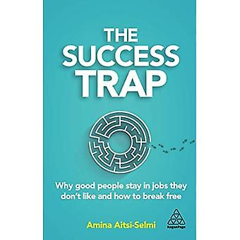 The Success Trap: Why Good� People Stay in Jobs They Don't Like and How to Break Free