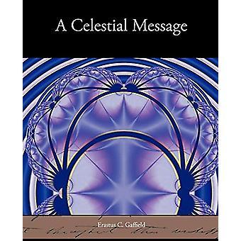 A Celestial Message by Erastus C Gaffield - 9781438534459 Book