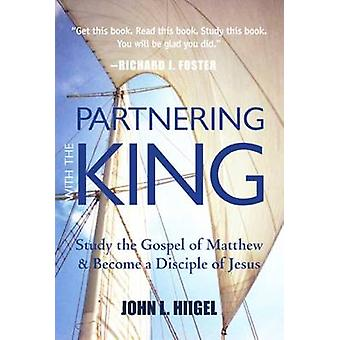 Partnering with the King - Study the Gospel of Matthew and Become a Di