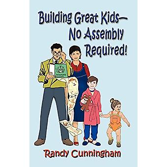 Building Great Kids-No Assembly Required! by Randy Cunningham - 97815