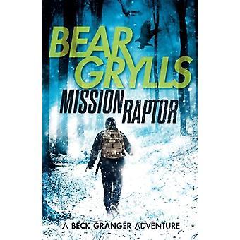 Mission Raptor by Bear Grylls - 9781911295624 Book