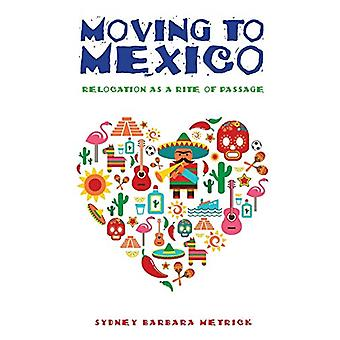 Moving to Mexico - Relocation as a Rite of Passage by Sydney Barbara M