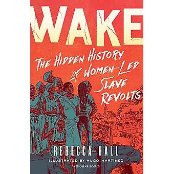 Wake The Hidden History of WomenLed Slave Revolts