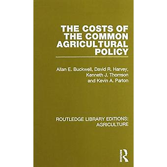 The Costs of the Common Agricultural Policy by Allan E. BuckwellDavid R. HarveyKenneth J. ThomsonKevin A. Parton