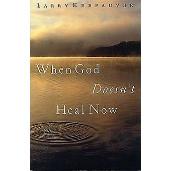 When God Doesn't Heal Now by Larry Keefauver - 9780785269755 Kirja