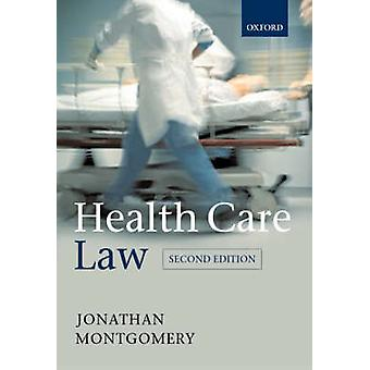 Health Care Law by Jonathan Professor of Health Care Law at the University of Southampton Montgomery