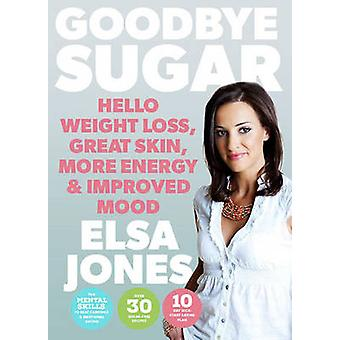 Goodbye Sugar - Hello Weight Loss - Great Skin - More Energy and Impro