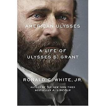 American Ulysses - A Life of Ulysses S. Grant by Ronald C White - 9781