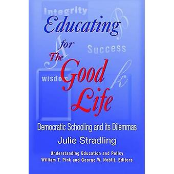 Educating for the Good Life - Democratic Schooling and Its Dilemmas by