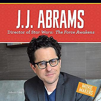 J.J. Abrams: Director of Stars Wars: The Force Awakens (Movie Makers)