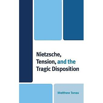 Nietzsche Tension and the Tragic Disposition by Tones & Matthew