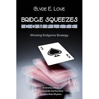 Bridge Squeezes Complete Winning Endgame Strategy Updated Revised by Love & Clyde E