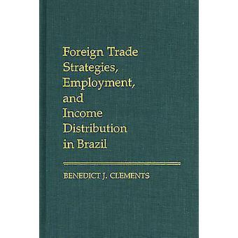 Außenhandel-Strategien-Beschäftigung und Verteilung der Einkommen in Brasilien von Clements & Benedikt J.