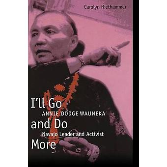 Ill Go and Do More Annie Dodge Wauneka Navajo Leader and Activist by Niethammer & Carolyn