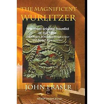 The Magnificent Wurlitzer by Fraser & John