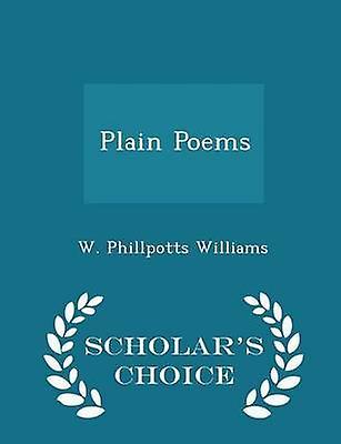 Plain Poems  Scholars Choice Edition by Williams & W. Phillpotts