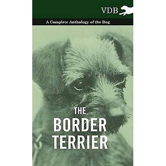 The Border Terrier  A Complete Anthology of the Dog by Various