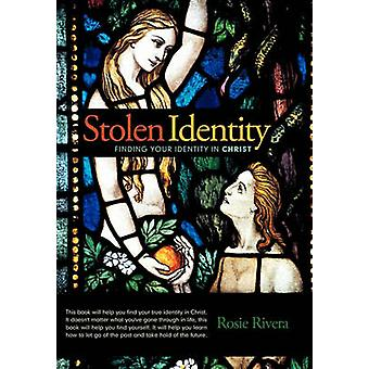 Stolen Identity Finding Your Identity in Christ by Rivera & Rosie